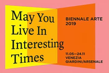 Venice Biennale of Art 2019 May You Live in Interesting Times